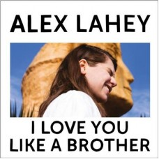 Alex Lahey : I Love You Like A Brother (CD) (General)