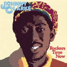 Clarke Johnny : Rockers Time Now (Vinyl) (Reggae and Dub)