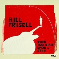Bill Frisell : When You Wish Upon A Star (CD) (Jazz)