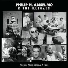 Anselmo Philip H. and The Illegals : Choosing Mental Illness As A Virtue (CD) (Heavy Metal)