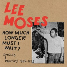 Moses Lee : How Much Longer Must I Wait? Singles and R (Vinyl) (Funk and Soul)
