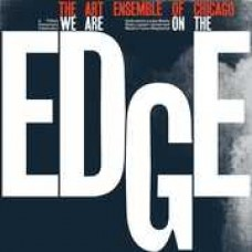 Art Ensemble Of Chicago : We Are On The Edge-A 50TH Anniversary (Vinyl) (Jazz)