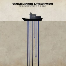 Jenkins Charles and Zhivagos : Too Much Water In The Boat (Vinyl) (General)