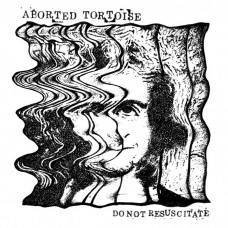 "Aborted Tortoise : Do Not Resucitate (Clear//7 Ep) (7"" Single) (Local)"""